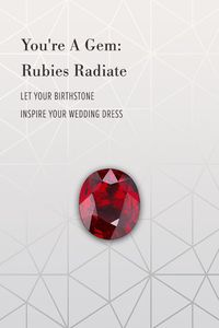 You're a gem: rubies radiate. Let your birthstone inspire your wedding dress